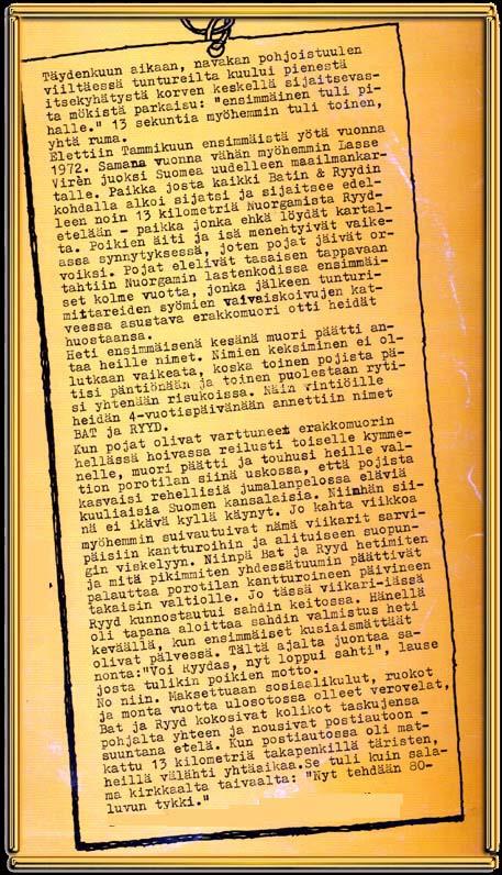 """Täydenkuun aikaan, navakan pohjoistuulen viiltäessä tuntureilta, kuului pienestä itsekyhätystä korven keskellä sijaitsevasta mökistä parkaisu: """"ensimmäinen tuli pihalle"""". 13 sekuntia myöhemmin tuli toinen, yhtä ruma."""